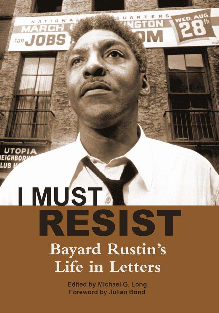 I Must Resist. Bayard Rustin's Life in Letters: Ed. Michael G. Long Image: Bol.com