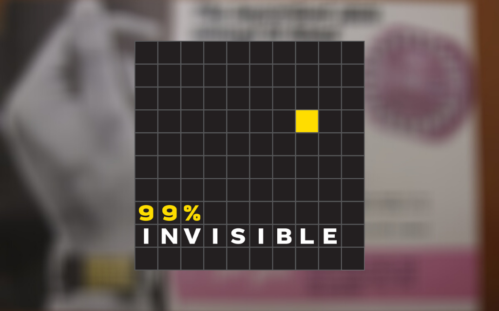The cover for 99% invisible on top of a blurred photo of early birth control packaging