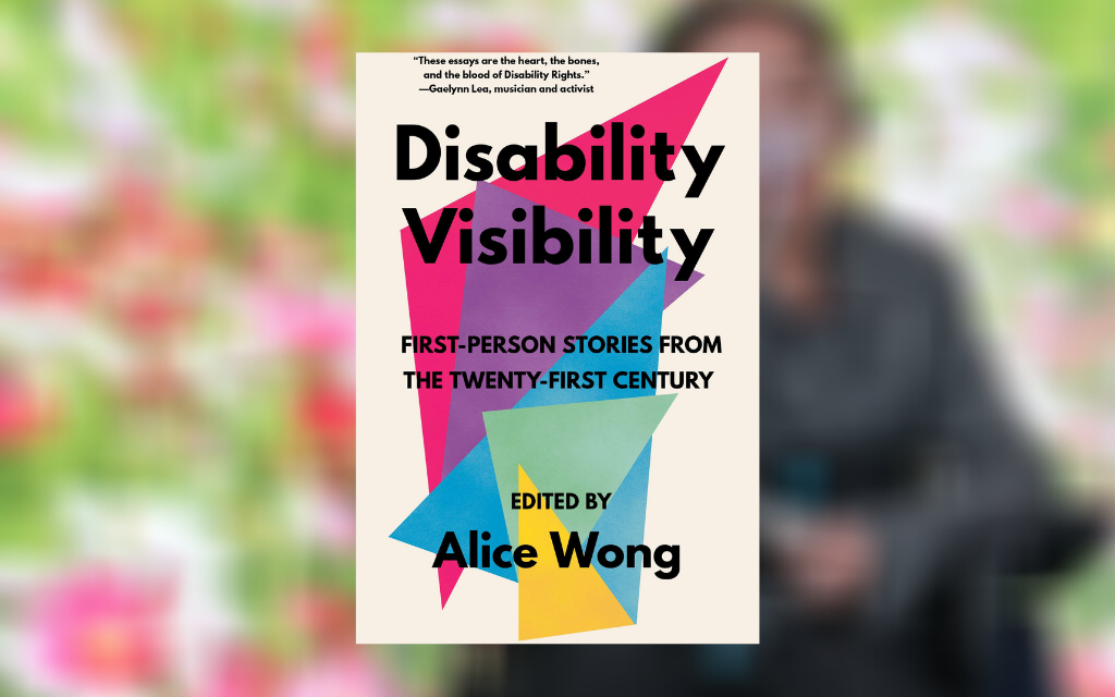 The cover for 'Disability Visibility' on top of a blurred image of Alice Wong giving a presentation
