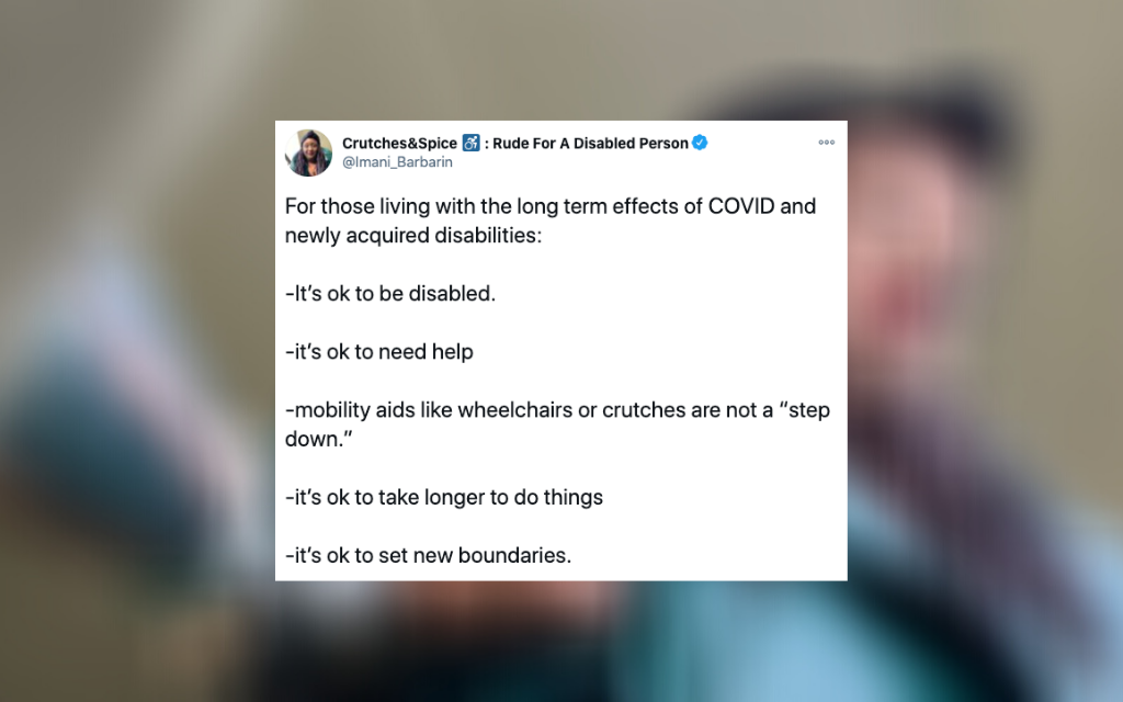 """Imani Barbarin's tweet that says """"For those living with the long term effects of COVID and newly acquired disabilities:   -It's ok to be disabled.   -it's ok to need help  -mobility aids like wheelchairs or crutches are not a """"step down.""""  -it's ok to take longer to do things  -it's ok to set new boundaries."""""""
