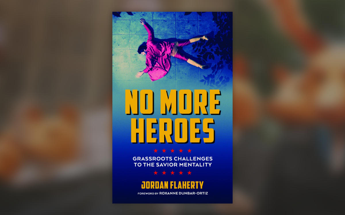 No More Heroes: Grassroots Challenges to the Saviour Mentality by Jordan FlahertyImage: Amazon